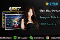 Trik Bisa Menang Bermain Live Casino EBET Gaming