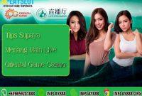 Tips Supaya Menang Main Live Oriental Game Casino
